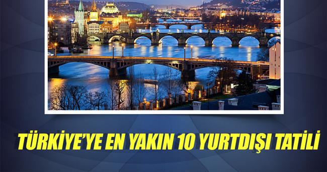 TÜRKİYE'YE EN YAKIN 10 YURTDIŞI TATİLİ