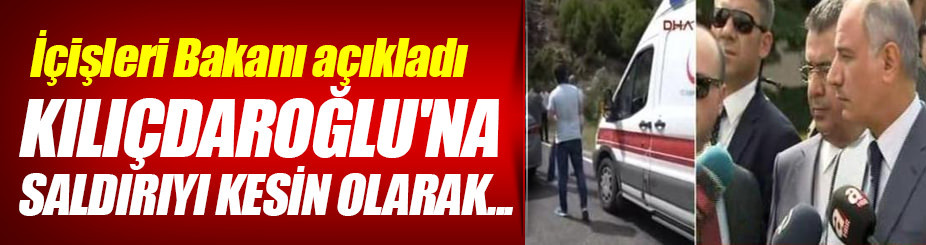 İçişleri Bakanı saldırı ile ilgili açıklama yaptı