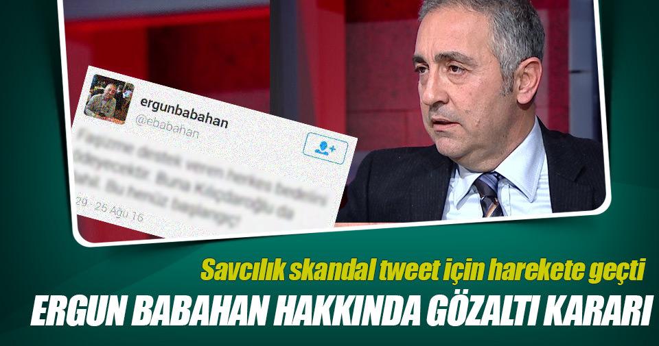 Ergun Babahan hakkında gözaltı kararı!