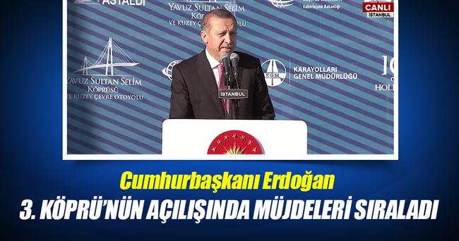 Erdoğan 3.Köprü'nün açılışında müjdeleri sıraladı