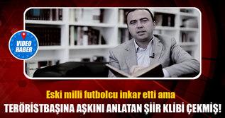 Eski Milli Futbolcu Gülen için şiir klibi çekmiş!