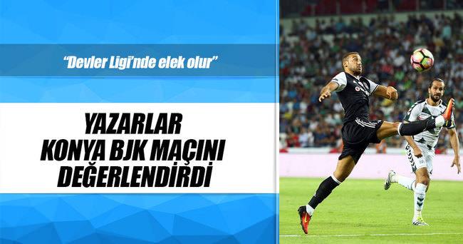 Yazarlar Konyaspor-Beşiktaş maçını yorumladı
