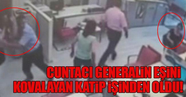 Cuntacı generalin eşini kovalayan katip işinden oldu