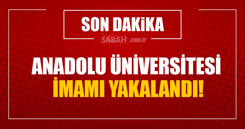 FETÖ'nün Anadolu Üniversitesi imamı da yakalandı