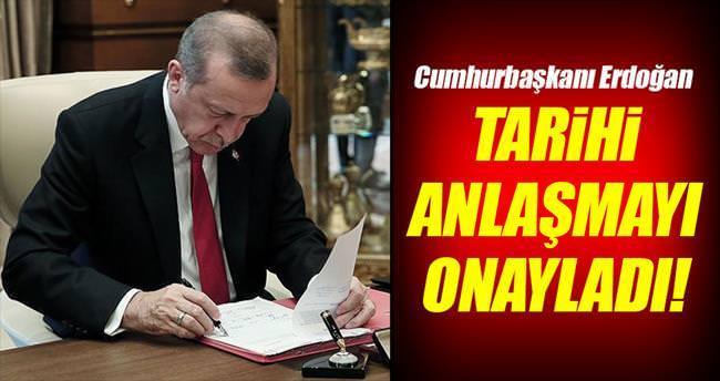 Cumhurbaşkanı Erdoğan tarihi anlaşmayı onayladı