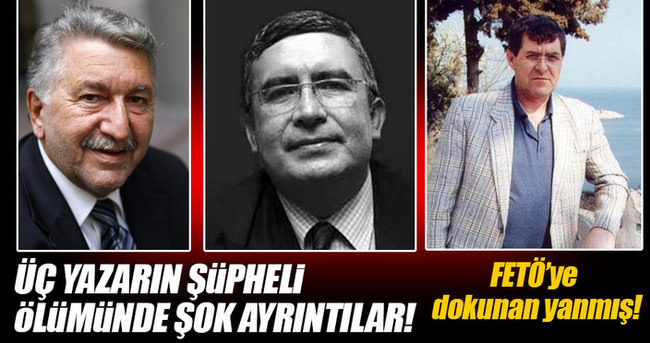 Üç yazarın 'şüpheli ölümü' FETÖ iddianamesinde
