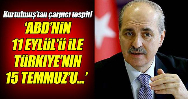 ABD'nin 11 Eylül'ü ne ise Türkiye'nin 15 Temmuz'u odur