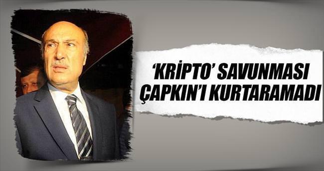 'Kripto' savunması Çapkın'ı kurtaramadı