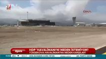 HDP Yüksekova Havalimanı'na neden karşı?