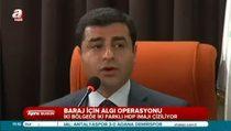 HDP'den baraj için algı operasyonu