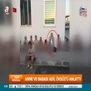 Anne ve babası Adil Öksüz'ü anlattı!