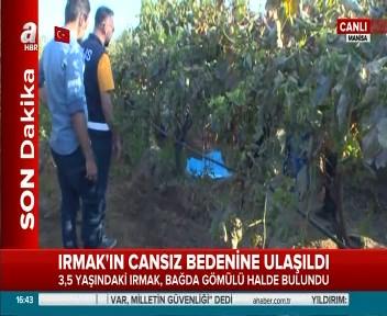 Minik Irmak'ın cansız bedenine ulaşıldı