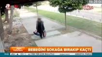 Bebeğini sokağa bırakıp kaçtı