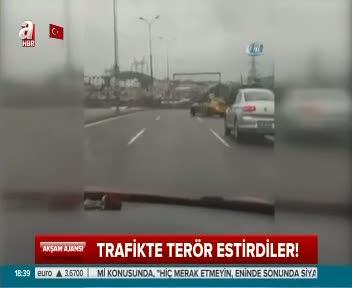 Trafikte terör estirdiler!