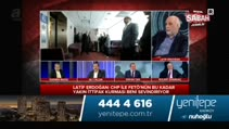 """Latif Erdoğan """"CHP'nin el atıpta kurutmadığı bir yer yok"""""""